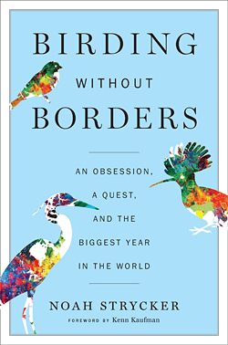 Birding Without Borders by Noah Strycker, our 2019 Keynote Speaker